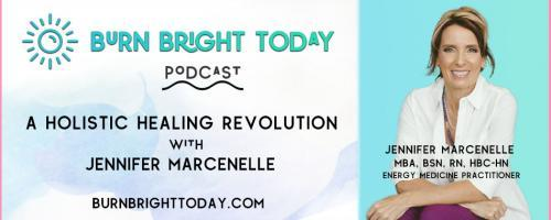Burn Bright Today Podcast: A Holistic Healing Revolution with Jennifer Marcenelle: What the @#$! Happened to My Career?