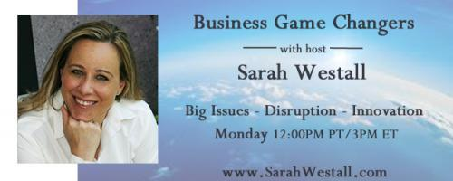 Business Game Changers Radio with Sarah Westall
