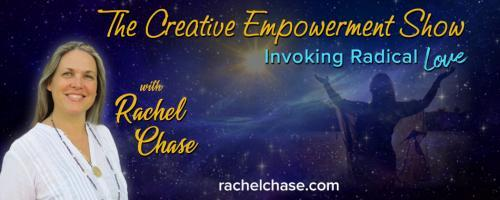 The Creative Empowerment Show with Rachel Chase: Invoking Radical Love: How to Heal by Dancing with the Storm.